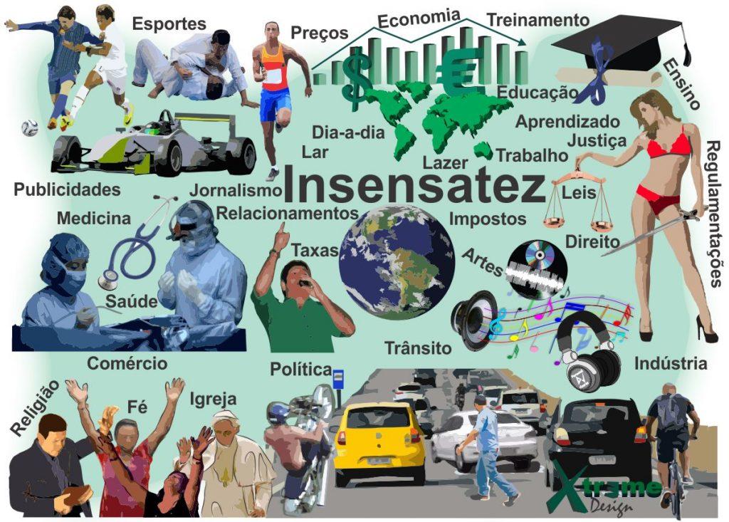 Insensatezes na educação / ensino, aprendizado, treinamento, religião / igreja, trânsito, economia, medicina / saúde, política, arte, jornalismo, justiça / direito, esportes